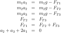 \begin{array}{rcl} m_1a_1&=&m_1g-F_{T1}\\ m_2a_2&=&m_2g-F_{T2}\\ m_3a_3&=&m_3g-F_{T3} \\ F_{T2}&=&F_{T3}\\ F_{T1}&=&F_{T2}+F_{T3}\\ a_2+a_3+2a_1&=&0 \end{array}