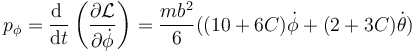 p_\phi=\frac{\mathrm{d}\ }{\mathrm{d}t}\left(\frac{\partial\mathcal{L}}{\partial\dot{\phi}}\right)=\frac{mb^2}{6}((10+6C)\dot{\phi}+(2+3C)\dot{\theta})