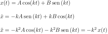\begin{array}{l} x(t) = A\cos(kt) + B\,\mathrm{sen}\,(kt) \\ \\ \dot{x} = -kA\,\mathrm{sen}\,(kt) + kB\cos(kt)\\ \\ \ddot{x} = -k^2A\cos(kt) - k^2B\,\mathrm{sen}\,(kt) = -k^2\,x(t)\\ \end{array}