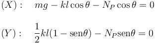 \begin{array}{l} (X):\quad mg-kl\cos\theta - N_P\cos\theta = 0\\ \\ (Y):\quad \dfrac{1}{2}kl(1-\mathrm{sen}\theta) - N_P\mathrm{sen}\theta=0 \end{array}