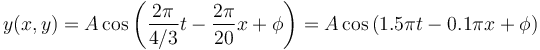 y(x,y) =  A\cos\left(\dfrac{2\pi}{4/3}t - \dfrac{2\pi}{20}x + \phi\right) = A\cos\left(1.5\pi t - 0.1\pi x + \phi\right)